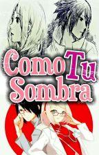 Como Tu Sombra by kiimDaiianUchiiha