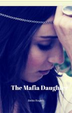 The Mafia Daughter by Belita_Rogers45