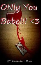 Only you babe! <3 by Aleighr29