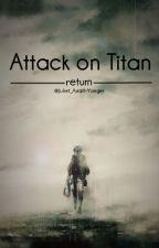 Attack on Titan | Return by Juliet-Ayran