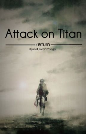 Attack on Titan | Return by Juliet-Ayran