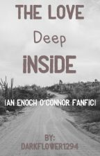 The Love Deep Inside |Enoch O'Connor Fanfic| by JarsAndHearts