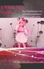 A Whole New World | Zane~Chan Fan fic by TheMeanyLover