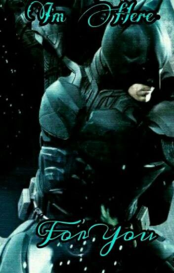I'm Here For You (Batman's Daughter Fanfic) - Stephanie S  - Wattpad