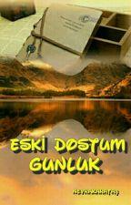 Eski Dostum 'GÜNLÜK' by NevraMutlu