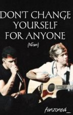 Don't Change Yourself For Anyone (Niam) [one-shot] by fanzoned_