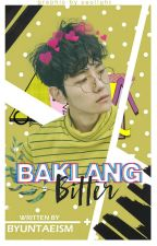Baklang Bitter! [COMPLETED] by byuntaeism
