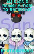 AU Sans x Reader: A Time to Remember by UTAUGirlSans