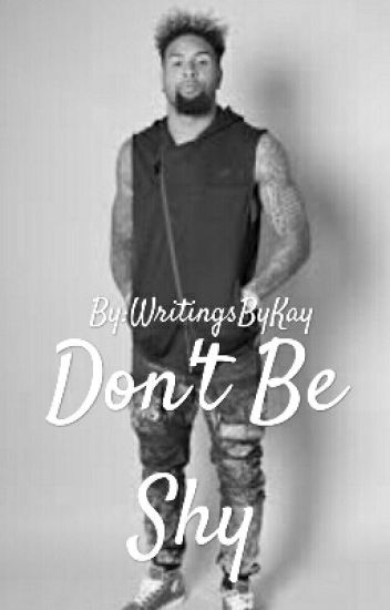Don't Be Shy~Odell Beckham Jr. (MINIFIC)