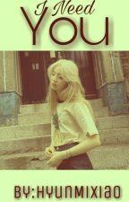I NEED YOU  ZAKOŃCZONE  by HyunMiXiao