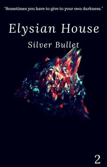 Elysian House: Silver Bullet (2)
