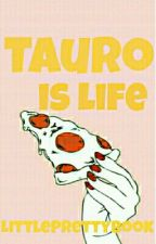 Tauro Is Life by BeautyUnicornTears