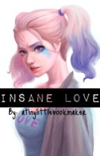 Insane Love- Harley Quinn x Female Reader by alittletinybookmaker