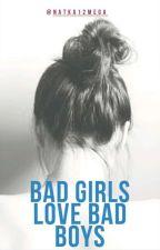 Bad Girls Love Bad Boys by Natka12mega