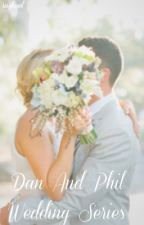 Dan and Phil Wedding Series {Book 1} by RayHowl