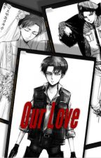 Our Love (Levi x Male reader) by MollyCooper6