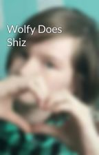 Wolfy Does Shiz by WolfyWritesBooks