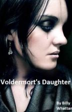 Voldermort's Daughter. by BillyWhattam