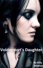 Voldermort's Daughter. by BillyWhattam