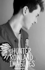 Hunter Rowland Imagines by xxmadisonpaigexx