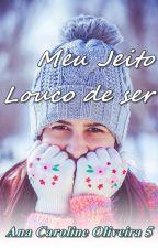 Meu Jeito Louco de SER by AnaCarolineOliveira5