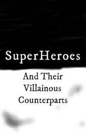 SuperHeroes and Their Villainous Counterparts by GadSul