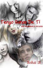 Tengo Ganas De Ti by Seshat21