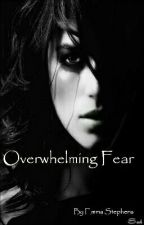 Overwhelming Fear (Book Two of Fear Series) by GryffindorGirl42