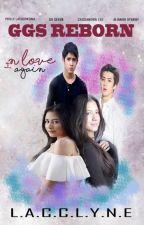 GGS REBORN SEQUEL (In Love Again) ~slow update by lacclyne