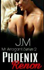 Phoenix Renon: Mr. Arrogant Series 2 by iamdyowana