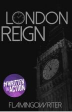 LONDON REIGN by FlamingoWriter