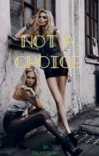 Not A Choice (GxG) by Allison_Rose99