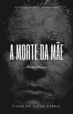 A Morte da Mãe (Mater Mortis) by TiagoCabral8