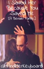 I Saved Her, Because You Saved Me [A Bensler FanFic] by GirlandHerKeyboard