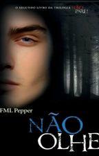 Não Olhe! - FML Pepper  by dricaandrade14