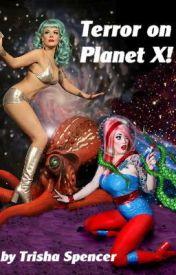 Terror on Planet X! by LoveTrishaSpencer