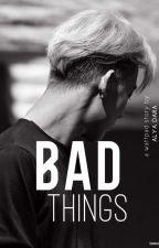 Bad Things by AlyaDara