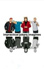 Impractical Jokers Imagines. (JokerxReader) by MarkiDadddy