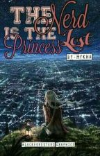 The Nerd Is The Lost Princess [COMPLETED] by mykha_15_26