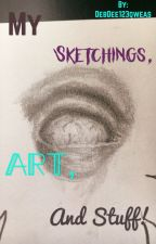 My Sketchings, Art, and Stuff!  by DebDee123qweas