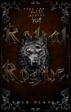 Royal Rogue [Book 2: Royal Series]  by gold-plated