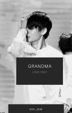 Grandma, Love You (TAEHYUNG FF) by Vivi_Kim