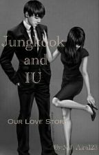 Jungkook and IU (Our Love Story)  by MJ_Aira123