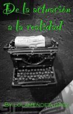 De la actuación a la realidad (1 y 2 Temporadas) by lolamendezlopez
