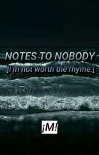Notes to nobody  by M00NST0NER