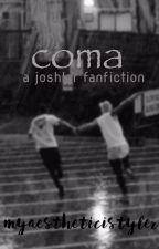coma ; joshler by myaestheticistyler