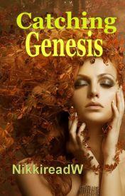 Catching Genesis by Nikkireadw