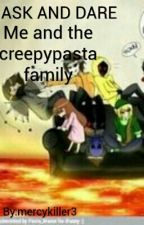 ASK AND DARE me and the creepypasta family (Is Currently On Hold) by mercykiller3