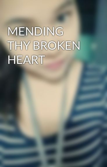 MENDING THY BROKEN HEART by Rosy_cheek
