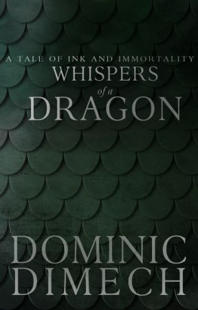 Whispers of a Dragon (The Blood of Mortal Men sequel) by DominicDimech